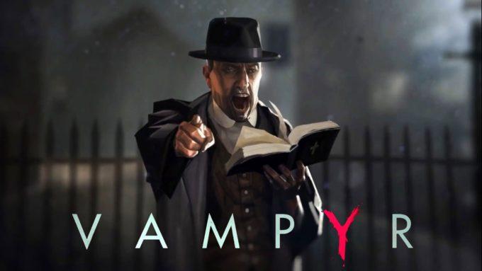 Vampyr, самые ожидаемые игры